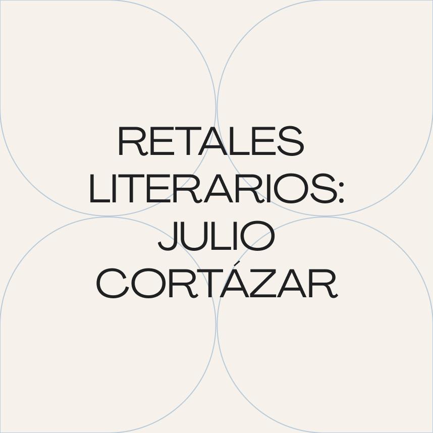 Retales literarios: Rayuela (Julio Cortázar)